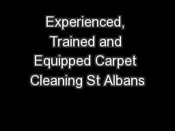 Experienced, Trained and Equipped Carpet Cleaning St Albans PowerPoint PPT Presentation