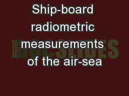 Ship-board radiometric measurements of the air-sea