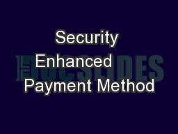 Security Enhanced      Payment Method