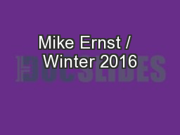 Mike Ernst /  Winter 2016 PowerPoint PPT Presentation