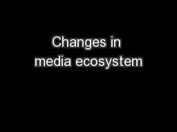 Changes in media ecosystem PowerPoint PPT Presentation