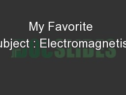 My Favorite Subject : Electromagnetism PowerPoint PPT Presentation
