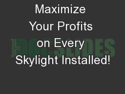 Maximize Your Profits on Every Skylight Installed!
