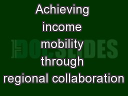 Achieving income mobility through regional collaboration PowerPoint PPT Presentation