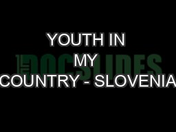 YOUTH IN MY COUNTRY - SLOVENIA PowerPoint Presentation, PPT - DocSlides