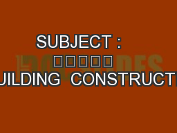 SUBJECT :    					  	BUILDING  CONSTRUCTION