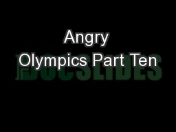 Angry Olympics Part Ten
