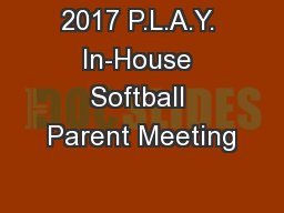 2017 P.L.A.Y. In-House Softball Parent Meeting