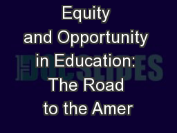 Equity and Opportunity in Education: The Road to the Amer