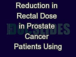Reduction in Rectal Dose in Prostate Cancer Patients Using