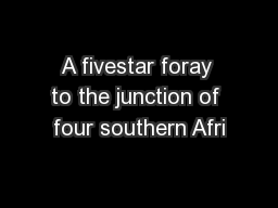 A fivestar foray to the junction of four southern Afri