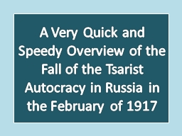 A Very Quick and Speedy Overview of the Fall of the Tsarist