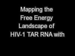 Mapping the Free Energy Landscape of HIV-1 TAR RNA with PowerPoint PPT Presentation