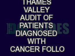 THAMES VALLEY AUDIT OF PATIENTS DIAGNOSED WITH CANCER FOLLO