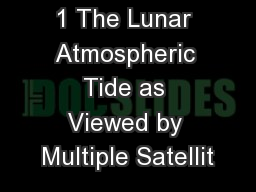 1 The Lunar Atmospheric Tide as Viewed by Multiple Satellit