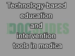 Technology-based education and intervention tools in medica