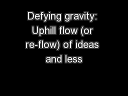 Defying gravity: Uphill flow (or re-flow) of ideas and less