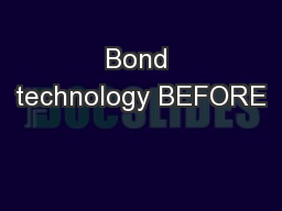 Bond technology BEFORE