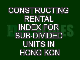 CONSTRUCTING RENTAL INDEX FOR SUB-DIVIDED UNITS IN HONG KON