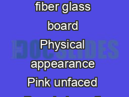 Physical Property Data  WARMNDRI Board Type Unfaced rigid fiber glass board Physical appearance Pink unfaced Board sizes  ft x  ft  ft x  ft Board thickness  in