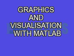 GRAPHICS AND VISUALISATION WITH MATLAB