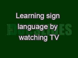Learning sign language by watching TV