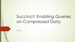 Succinct: Enabling Queries on Compressed Data