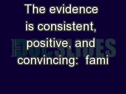 The evidence is consistent, positive, and convincing:  fami