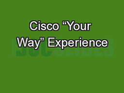 """Cisco """"Your Way"""" Experience PowerPoint PPT Presentation"""