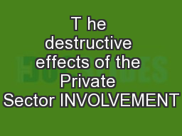 Τ he destructive effects of the Private Sector INVOLVEMENT