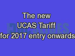 The new UCAS Tariff for 2017 entry onwards