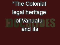 """The Colonial legal heritage of Vanuatu and its"