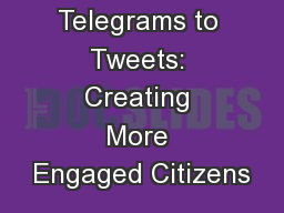 Telegrams to Tweets: Creating More Engaged Citizens