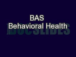 BAS Behavioral Health PowerPoint Presentation, PPT - DocSlides
