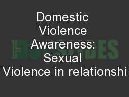 Domestic Violence Awareness: Sexual Violence in relationshi PowerPoint PPT Presentation