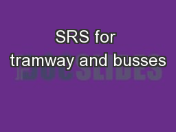 SRS for tramway and busses PowerPoint PPT Presentation