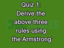 Quiz 1: Derive the above three rules using the Armstrong' PowerPoint PPT Presentation
