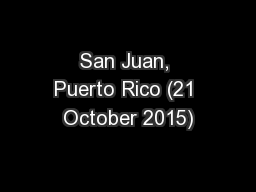 San Juan, Puerto Rico (21 October 2015) PowerPoint PPT Presentation