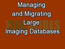 Managing and Migrating Large Imaging Databases
