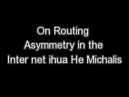 On Routing Asymmetry in the Inter net ihua He Michalis