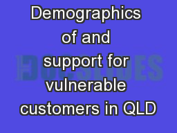 Demographics of and support for vulnerable customers in QLD