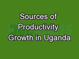 Sources of Productivity Growth in Uganda PowerPoint PPT Presentation