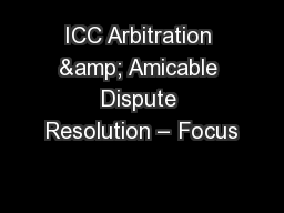 ICC Arbitration & Amicable Dispute Resolution � Focus