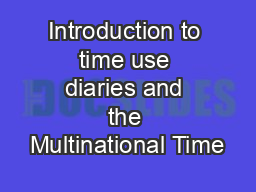 Introduction to time use diaries and the Multinational Time PowerPoint PPT Presentation