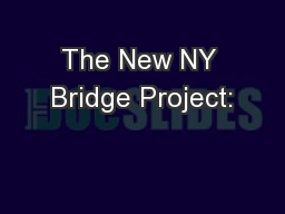 The New NY Bridge Project: PowerPoint PPT Presentation