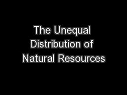 The Unequal Distribution of Natural Resources