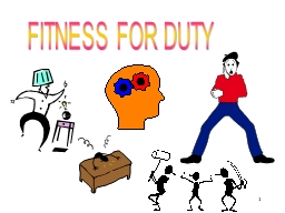 1 FITNESS FOR DUTY PowerPoint PPT Presentation