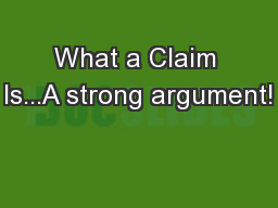 What a Claim Is...A strong argument!