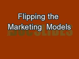 Flipping the Marketing  Models
