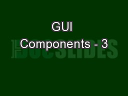 GUI Components - 3 PowerPoint PPT Presentation